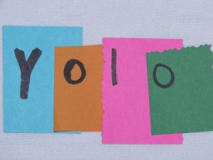 Yolo is the best motto to live your life by because you only live once.  Photo credit: Jaclyn Godwin